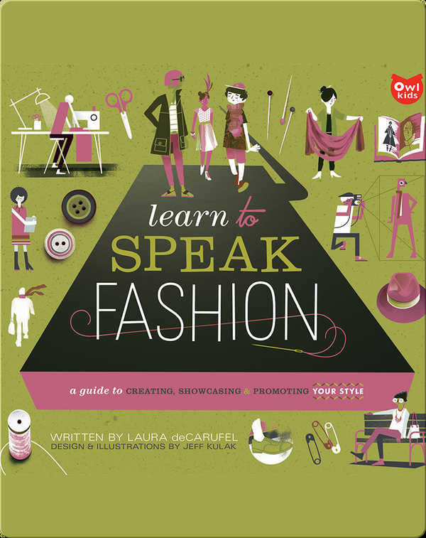 Learn to Speak Fashion: A Guide to Creating, Performing, and Promoting Your Style