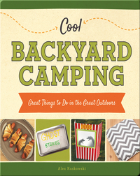 Cool Backyard Camping: Great Things to Do in the Great Outdoors