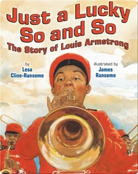 Just a Lucky So and So: The Story of Louis Armstrong
