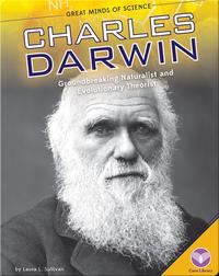 Charles Darwin: Groundbreaking Naturalist and Evolutionary Theorist