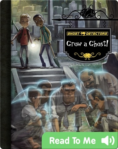 Grow a Ghost! (Ghost Detectors #17)