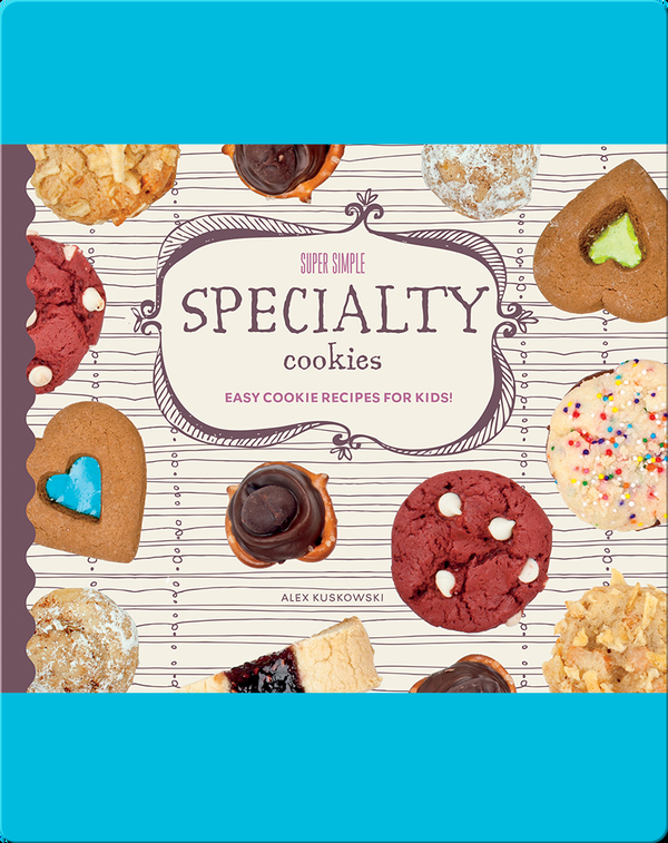 Super Simple Specialty Cookies: Easy Cookie Recipes for Kids!