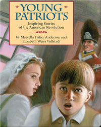 Young Patriots: Inspiring Stories of the American Revolution