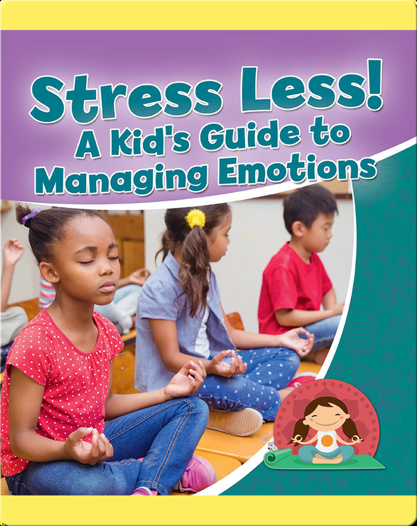 Stress Less! A Kid's Guide to Managing Emotions