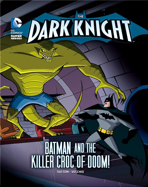 The Dark Knight: Batman and the Killer Croc of Doom!