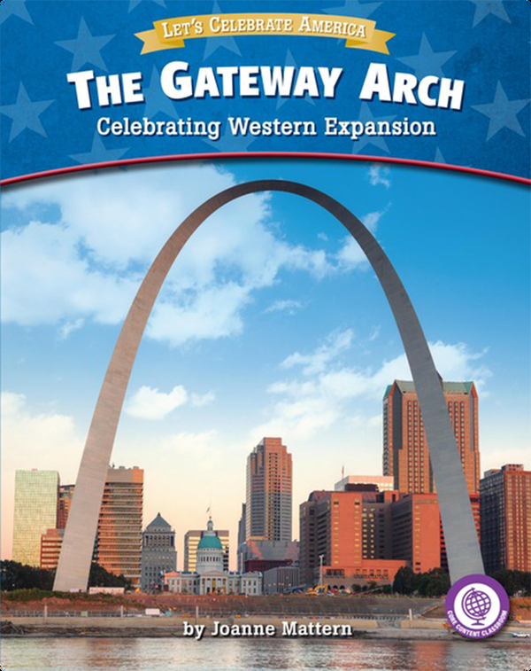 The Gateway Arch: Celebrating Western Expansion