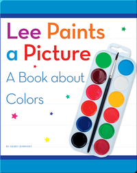 Lee Paints a Picture: A Book about Colors