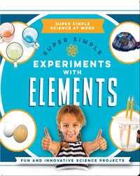 Super Simple Experiments With Elements: Fun and Innovative Science Projects