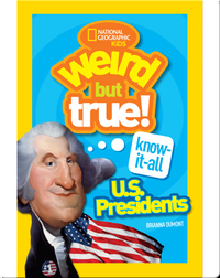 Weird But True Know-It-All: U.S. Presidents