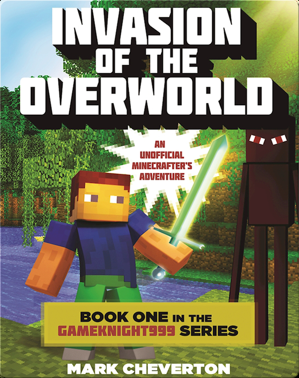 Invasion of the Overworld: Book One in the Gameknight999 Series