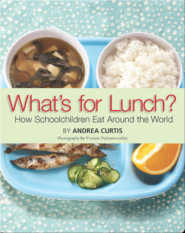 What's For Lunch? How Schoolchildren Eat Around the World
