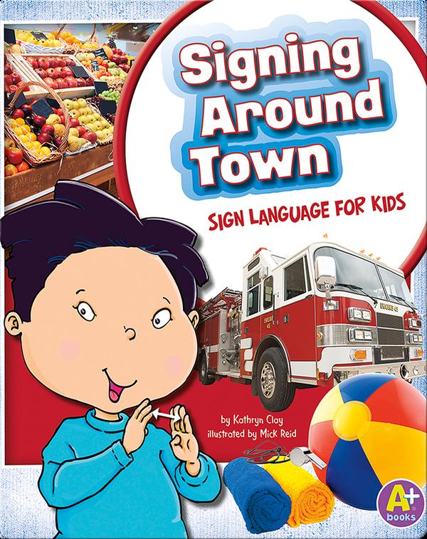 Signing Around Town: Sign Language for Kids