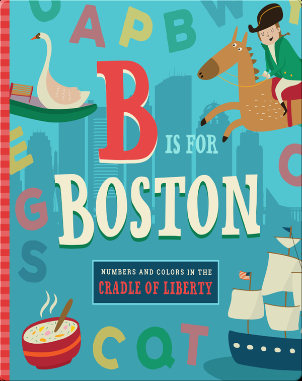 B is for Boston: Numbers and Colors in the Cradle of Liberty