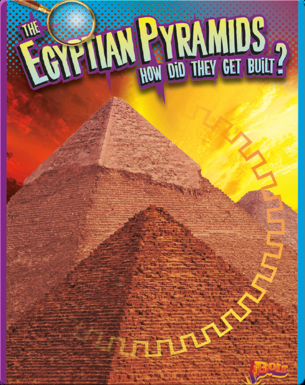 The Egyptian Pyramids: How Did They Get Built?