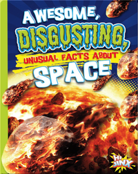 Awesome, Disgusting, Unusual Facts about Space