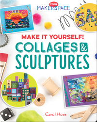 Make It Yourself! Collages & Sculptures