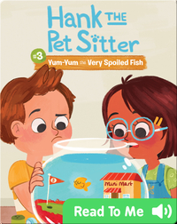 Hank the Pet Sitter #3: Yum-Yum the Very Spoiled Fish