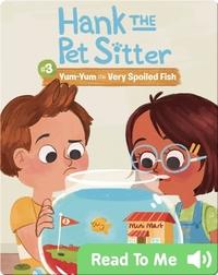 Hank the Pet Sitter #3: Yum-Yum the Very Spoiled Fish