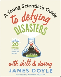 Young Scientist's Guide to Defying Disasters