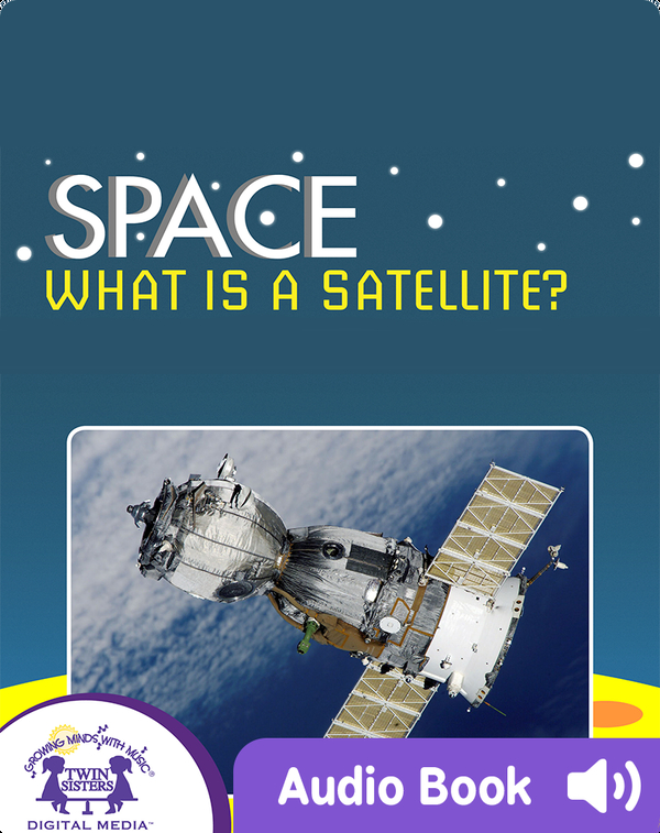 Space: What Is A Satellite?