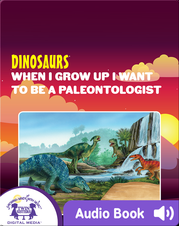 Dinosaurs: When I Grow Up I Want To Be A Paleontologist