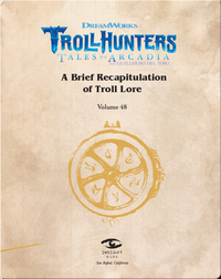 Dreamworks Trollhunters: A Brief Recapitulation of Troll Lore: Volume 48