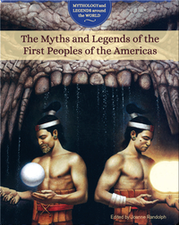 The Myths and Legends of the First Peoples of the Americas