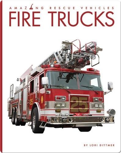 Amazing Rescue Vehicles: Fire Trucks