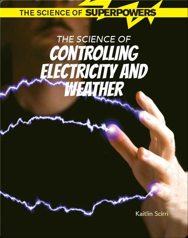 The Science of Controlling Electricity and Weather