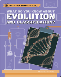 What Do You Know About Evolution and Classification?