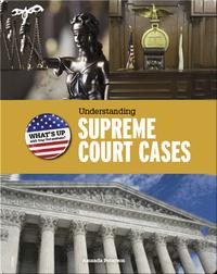 Understanding Supreme Court Cases