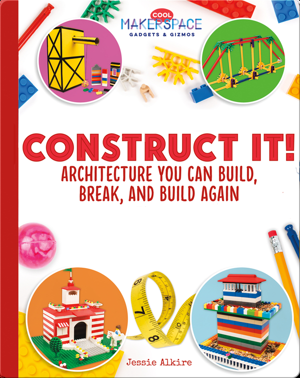 Construct It! Architecture You Can Build, Break, and Build Again