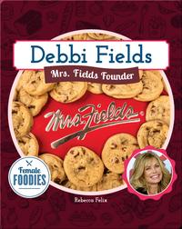 Debbi Fields: Mrs. Fields Founder