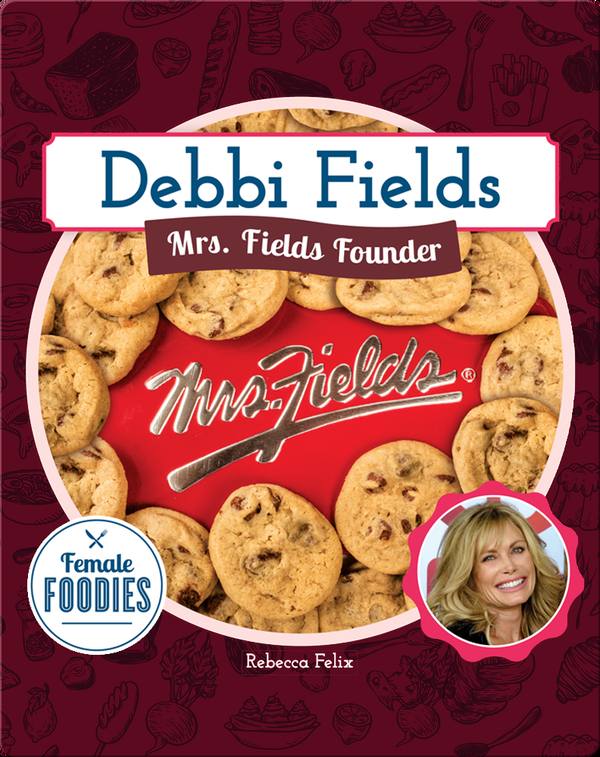 Debbi Fields: Mrs. Fields Founder