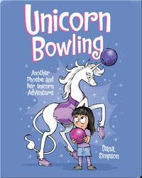 Unicorn Bowling (Phoebe and Her Unicorn Series Book 9): Another Phoebe and Her Unicorn Adventure