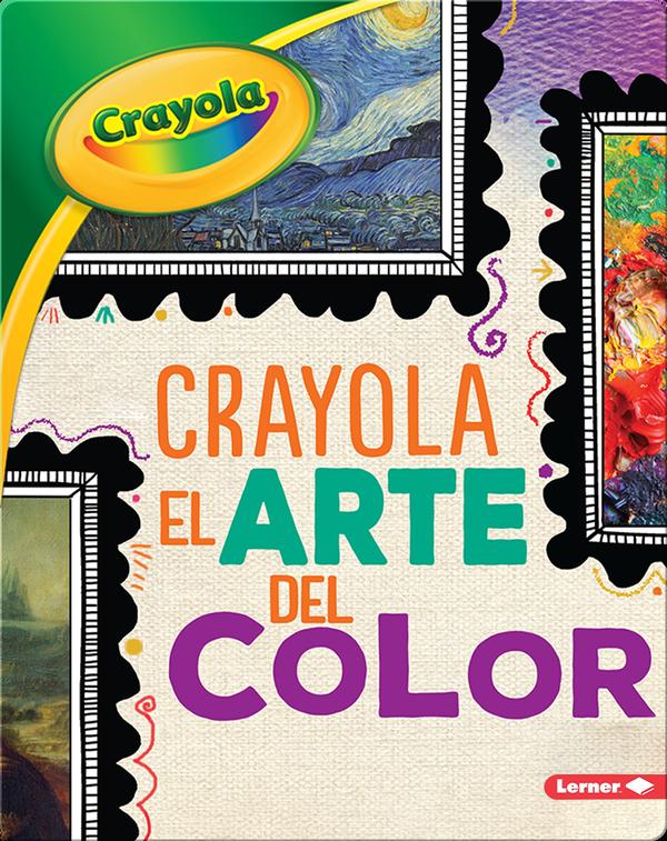 Crayola ®️ El arte del color (Crayola ®️ Art of Color)