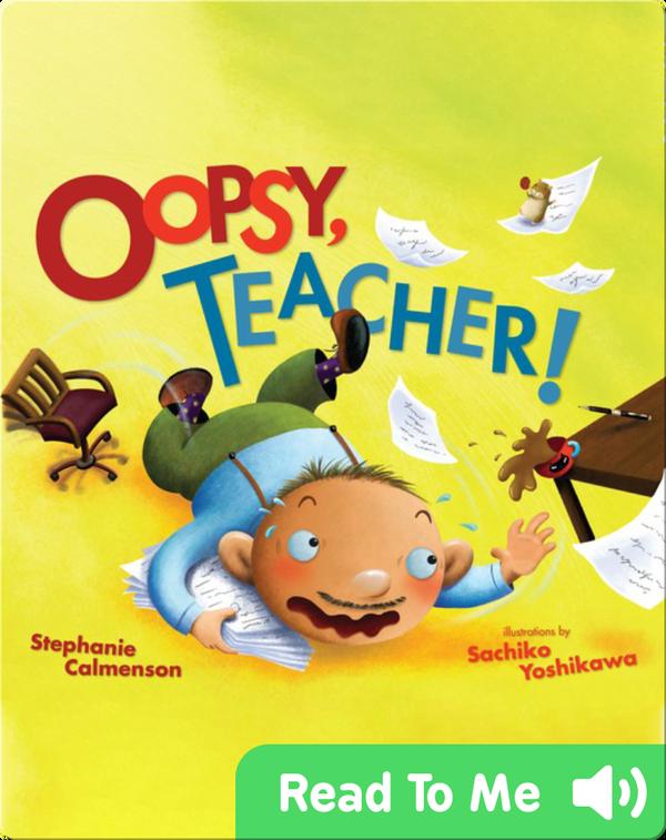 Oopsy, Teacher!