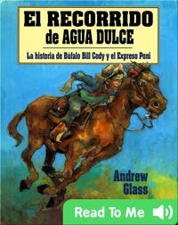El Recorrido de Agua Dulce: La Historia de Buffalo Bill Cody y el Expreso Poni