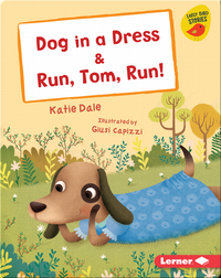 Dog in a Dress & Run, Tom, Run!