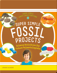 Super Simple Fossil Projects: Science Activities for Future Paleontologists