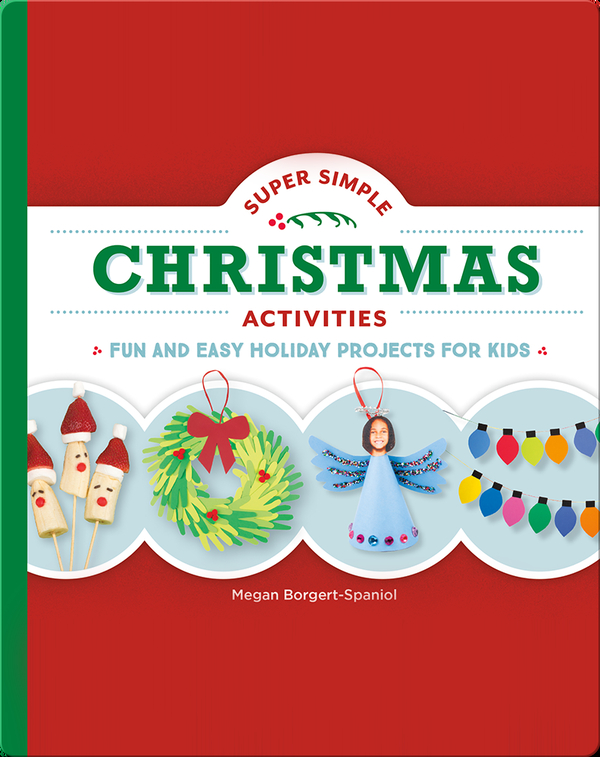 Super Simple Christmas Activities: Fun and Easy Holiday Projects for Kids