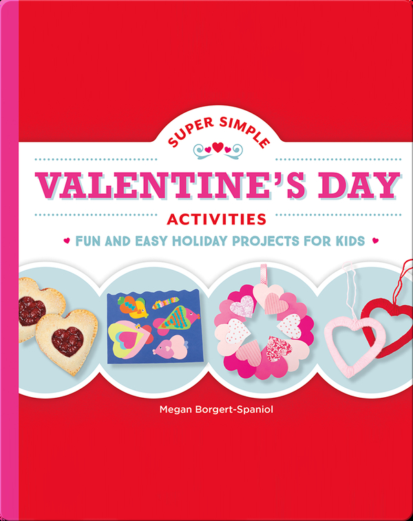 Super Simple Valentine's Day Activities: Fun and Easy Holiday Projects for Kids