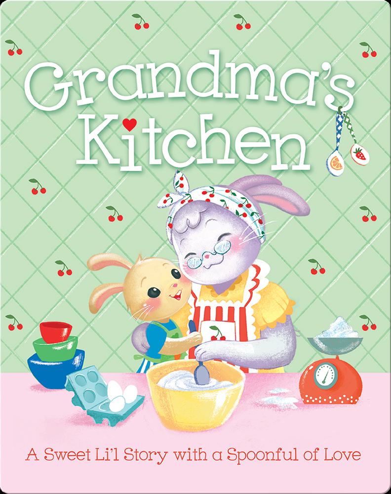 Grandma S Kitchen Children S Book By Madison Lodi With Illustrations By Francesca De Luca Discover Children S Books Audiobooks Videos More On Epic