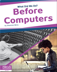 What Did We Do? Before Computers