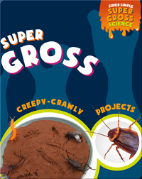 Super Gross Creepy-Crawly Projects