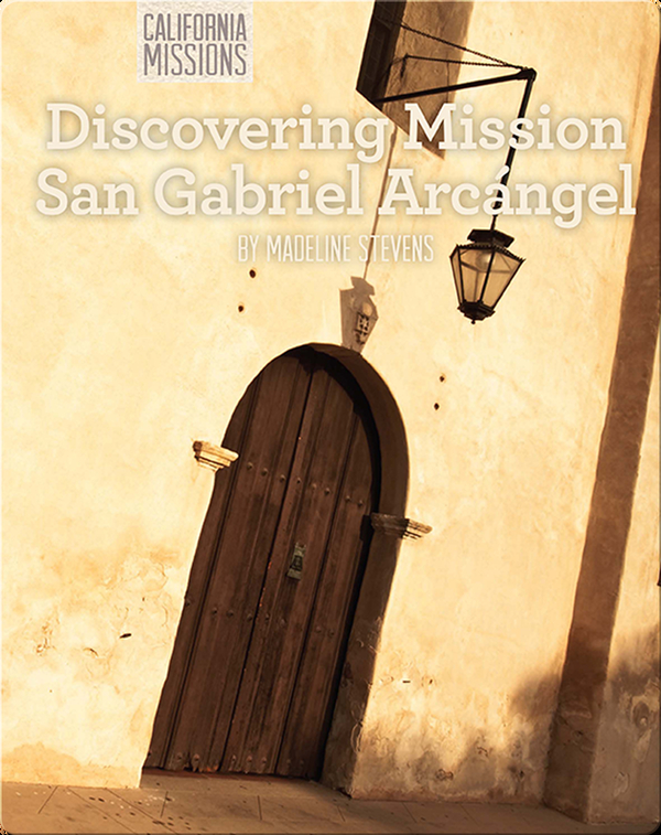 Discovering Mission San Gabriel Arcángel