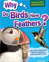 Why Do Birds Have Feathers?: And Other Questions About Evolution and Classification