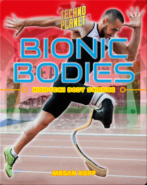 Bionic Bodies: High-Tech Body Science