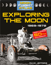 Exploring the Moon: 1969-1972 (Moon Flight Atlas)