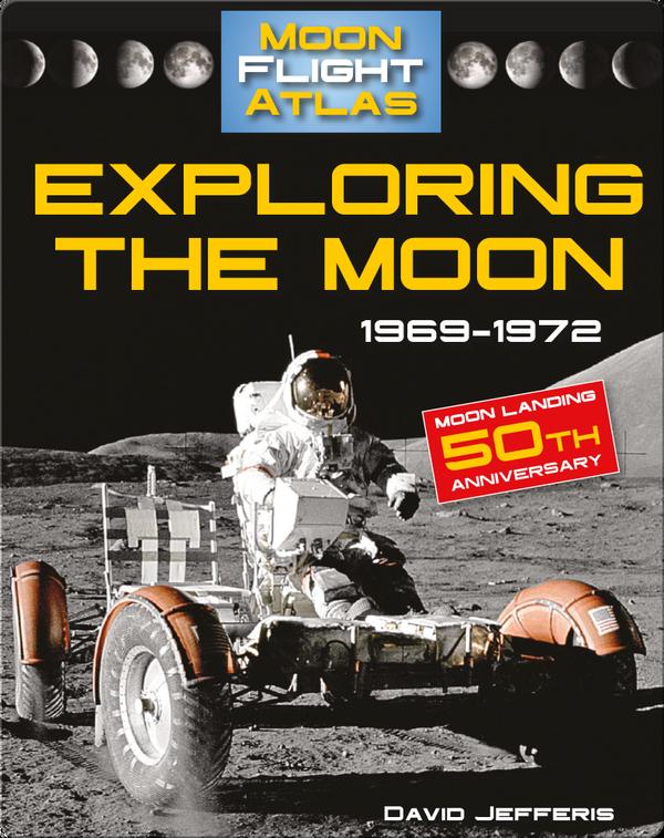 Exploring the Moon: 1969-1972 (Moon Flight Atlas)